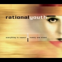 Rational Youth - Everything Is Vapour / Money And Blood [CDS] '1999