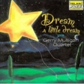 Gerry Mulligan - Dream A Little Dream '2005