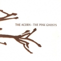 Acorn, The - The Pink Ghosts '2004