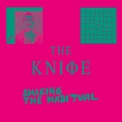 Knife, The - Shaking The Habitual (2CD) '2013
