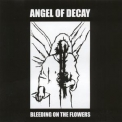 Angel Of Decay - Bleeding On The Flowers '2007