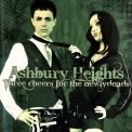 Ashbury Heights - Three Cheers For The Newlydeads '2007