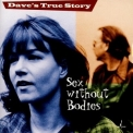Dave's True Story - Sex Without Bodies (2002 Reissue) '1998