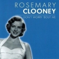Rosemary Clooney - DonВґt Worry 'bout Me '2002