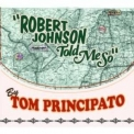 Tom Principato - Robert Johnson Told Me So '2013