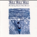 Wet Wet Wet - Holding Back The River '1989