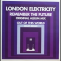 London Elektricity - Remember The Future (Original Album Mix) & Out Of This World (DKay Remix) '2006