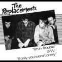 Replacements, The - I'm In Trouble '1982