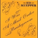 Ed Kuepper - I Was A Mail Order Bridegroom '1995