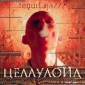 Tequilajazzz - Целлулоид '1998
