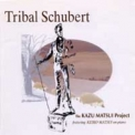 Kazu Matsui Project, The  - Tribal Schubert '1999