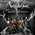 Cherryholmes - Black And White '2007