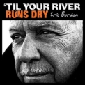 Eric Burdon - 'Til Your River Runs Dry '2013