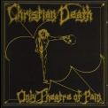 Christian Death - Only Theatre Of Pain '1982
