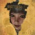 Trail Of Dead, ...and You Will Know Us By The - So Divided '2006