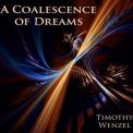 Timothy Wenzel - A Coalescence Of Dreams '2012