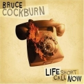 Bruce Cockburn - Life Short Call Now '2006