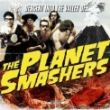 Planet Smashers, The - Descent Into The Valley Of... '2011
