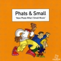 Phats & Small - Now Phats What I Small Music '1999