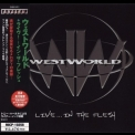 Westworld - Live ... In The Flesh (Japanese Edition) '2001