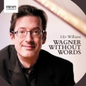 Richard Wagner - Wagner Without Words (Llŷr Williams) '2014