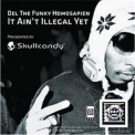 Del The Funky Homosapien - It Ain't Illegal Yet '2010
