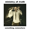 Ministry Of Truth - Something, Somewhere Ep '2009