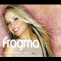 Fragma - Say That You're Here (CD1) [CDS] '2001