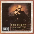 Too Short - Can't Stay Away '1999