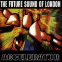 Future Sound Of London, The - Accelerator (2CD) '2001