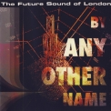 Future Sound Of London, The - By Any Other Name '2008