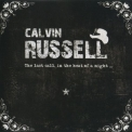 Calvin Russell - The Last Call, In The Heat Of A Night... '2011