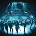 Casting Crowns - Until The Whole World Hears...Live '2010