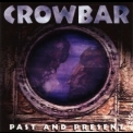 Crowbar - Past And Present '1997