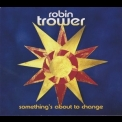 Robin Trower - Something's About To Change '2015