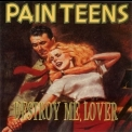 Pain Teens - Destroy Me, Lover '1993