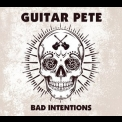 Guitar Pete - Bad Intentions '2013