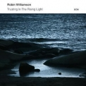 Robin Williamson - Trusting In The Rising Ligh '2014