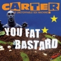 Carter The Unstoppable Sex Machine - You Fat Bastard '2007