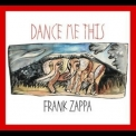 Frank Zappa - Dance Me This '2015