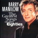 Barry Manilow - The Greatest Songs Of The Eighties '2008