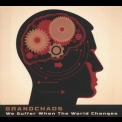 Grandchaos - We Suffer When The World Changes '2014