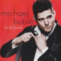 Michael Buble - To Be Loved (Deluxe) '2013