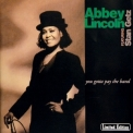 Abbey Lincoln - You Gotta Pay The Band '1991