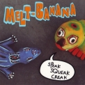 Melt-banana - Speak Squeak Creak '2001