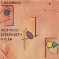 Tuxedomoon - Half-mute/scream With A View '1980