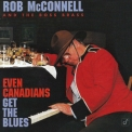 Rob Mcconnell & The Boss Brass - Even Canadians Get The Blues '1996