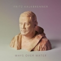 Fritz Kalkbrenner - Ways Over Water '2014