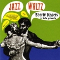 Shorty Rogers & His Giants - Jazz Waltz '1963
