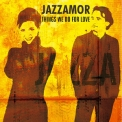 Jazzamor - Things We Do For Love '2013